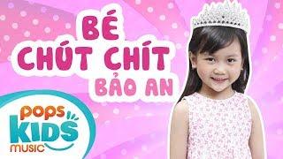 Bé Chút Chít - Bé Bảo An | Ca Nhạc Thiếu Nhi - POPS Kids Music