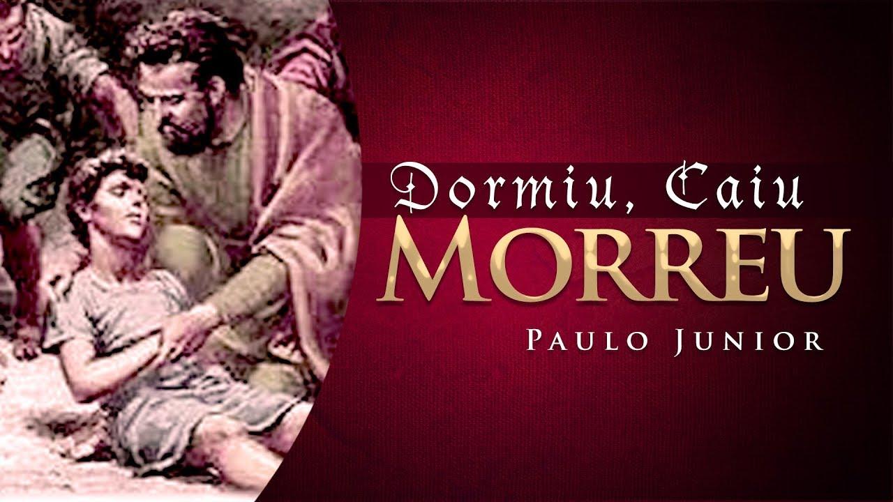 Dormiu Caiu Morreu - Paulo Junior