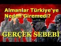 Almanlar Türkiye İçine Neden Giremedi