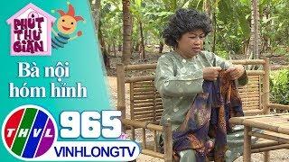 THVL | Phi Phụng bày kế để chọn vợ cho Thanh Tân | Phút thư giãn - Tập 965: Bà nội hóm hỉnh