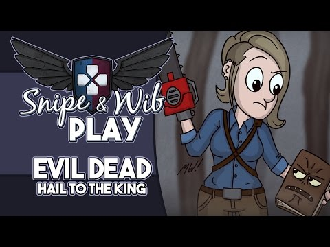 Snipe and Wib Play: Evil Dead: Hail to the King