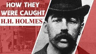 How They Were Caught: H.H. Holmes