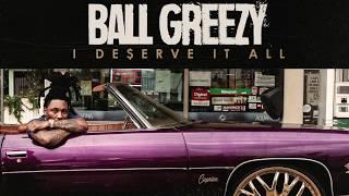 Ball Greezy Feat. Mike Smiff, Kase1, Major Nine - I Deserve It All