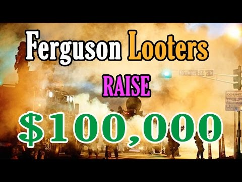 Ferguson Looters CROWD FUND $100,000 on Indiegogo