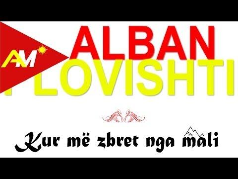 Alban Plovishti - Kur me zbret nga mali (Video - Tekst)