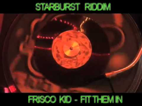 (starburst Riddim) Frisco Kid - Fit Them In video