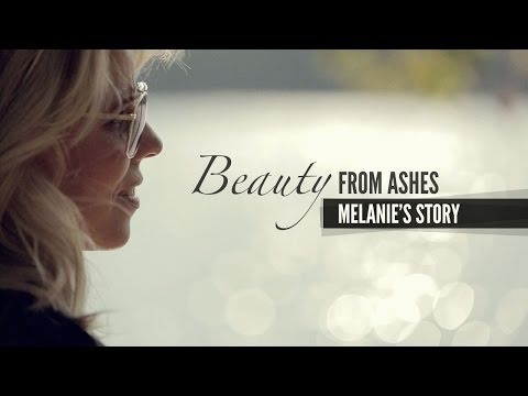 Melanie's Story - Beauty from Ashes