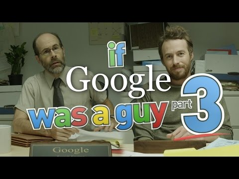 What If Google Was A Guy (Part 3)