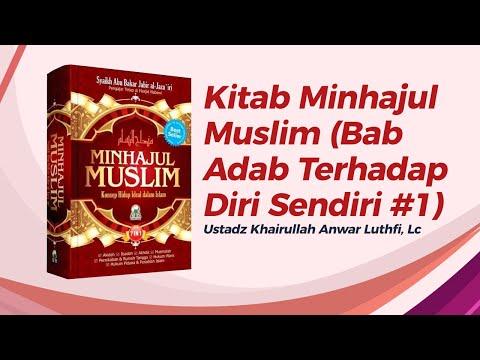 Kitab Minhajul Muslim (Bab Adab Terhadap Diri Sendiri #1) - Ustadz Khairullah, Lc