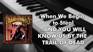 Watch And You Will Know Us By The Trail Of Dead When We Begin To Steal video