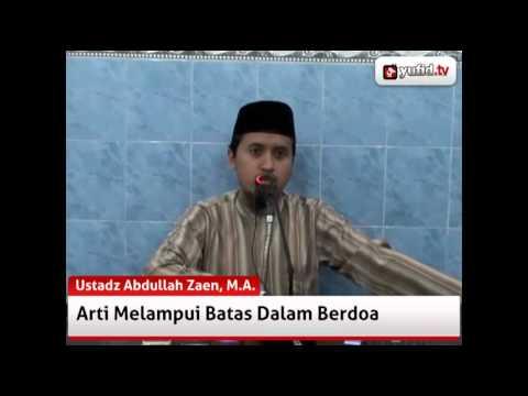 Melampui Batas Dalam Berdoa - Ustadz Abdullah Zaen