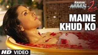 Maine Khud Ko Ragini MMS 2 Video Song Sunny Leone Mustafa Zahid