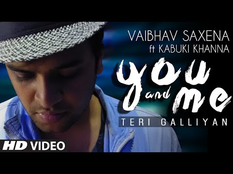 You and Me (Teri Galliyan) Full Video Song | Vaibhav Saxena ft. Kabuki Khanna