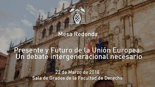 Presente y Futuro de la Unión Europea: Un debate intergeneracional necesario · 22/03/2018