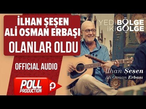 İlhan Şeşen, Ali Osman Erbaşı - Olanlar Oldu - ( Official Audio )