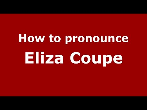 How to pronounce Eliza Coupe (American English/US) - PronounceNames.com
