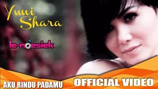 Yuni Shara Aku Rindu Padamu Official Music Audio
