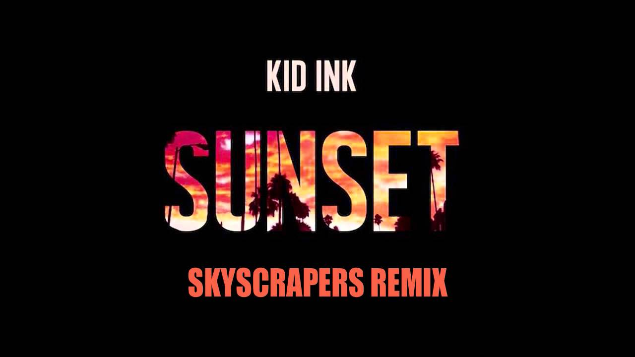 Kid Ink Sunset Kid Ink Sunset Skyscrapers