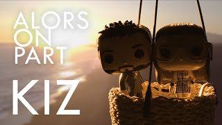 KIZ - Alors on part (Clip Officiel)