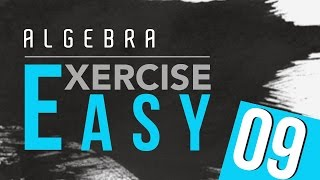 21. Algebra Exercise - Easy 9 by Ayman Sadiq