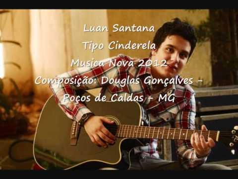 Luan Santana Tipo Cinderela Musica Nova 2012 (Composição: Douglas Gonçalves)