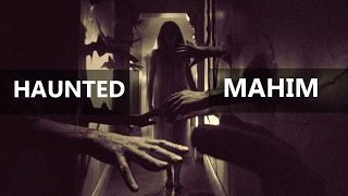 TOP 10 HAUNTED PLACES IN MAHIM