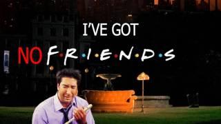 I'VE GOT NO FRIENDS