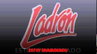Watch Ladron Estoy Enamorado video