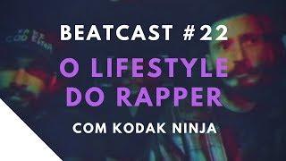"""Beatcast - #22 - O """"lifestyle"""" do rapper! participação de Kodak Ninja"""