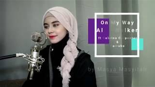 Alan Walker ft Sabrina Carpenter & Farruko《 On My Way 》Cover by 玛莎 Masya Masyitah