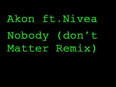 Akon ft Nivea- Nobody dont Matter Remix