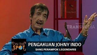 PENGAKUAN JOHNY INDO, SANG PERAMPOK LEGENDARIS   ON THE SPOT 29/11/17)