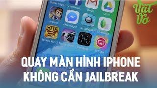 Vật Vờ| Hướng dẫn quay màn hình iPhone, iPad mà không cần jailbreak