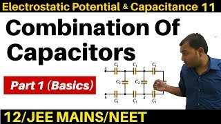 Electrostatic Potential n Capacitance 11 : Series and Parallel Combination Of Capacitors -1 (BASICS)
