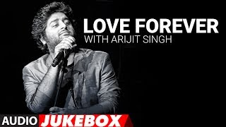 Love Forever With Arijit Singh  Audio Jukebox  Lov
