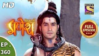 Vighnaharta Ganesh - Ep 360 - Full Episode - 7th January, 2019