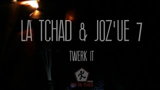 La Tchad , Joz'ue 7 - Twerk it