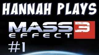 Hannah Plays! - Mass Effect 3 - Part 1 - Flight