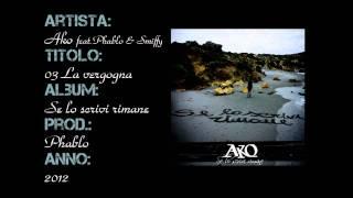 "Ako - 03 ""LA VERGOGNA feat. Phablo & Smiffy"" #seloscrivirimane"