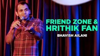 Friend Zone & Hrithik Fan | Stand Up Comedy by Bhavish Ailani