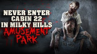 """NEVER enter Cabin 22 in 'Milky Hills Amusement Park', USA"" Creepypasta"