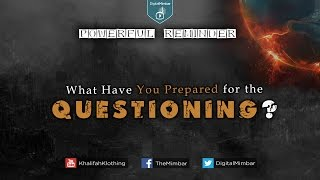 What have YOU Prepared For The QUESTIONING? – Powerful Reminder