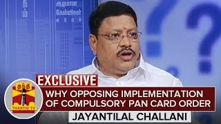 Why opposing Implementation of Compulsory PAN Card Order.? Jayantilal Challani Answers