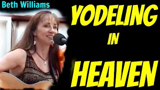 Yodeling in Heaven - Beth Williams Music