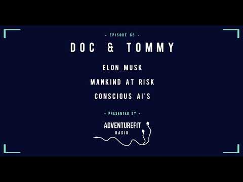 #68 - Doc & Tommy On Elon Musk, Mankind At Risk & Conscious AI's