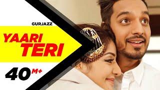 Yaari Teri (Full Song) | Gurjazz Feat.Sonia Maan | Teji Sandhu | Latest Punjabi Songs2017