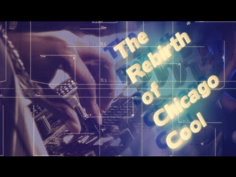 """The Rebirth of Chicago Cool"" Documentary 