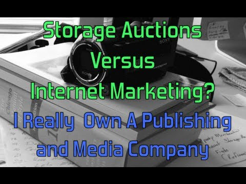 Storage Auctions Versus Internet Marketing? I Really Own A Publishing and Media Company