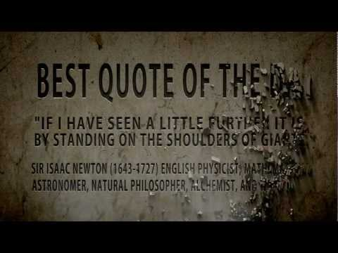 "Isaac Newton: "" If I have seen Further... is the Quote of the day"