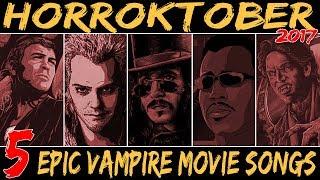 5 EPIC VAMPIRE MOVIE SONGS